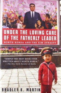 The best books on North Korea - Under the Loving Care of the Fatherly Leader by Bradley K. Martin