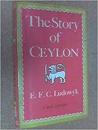 The best books on Sri Lanka - The Story Of Ceylon by E.F.C. Ludowyk