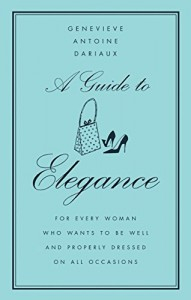 The best books on Glamour - A Guide to Elegance by Genvieve Antoine Dariaux