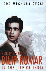 The best books on India - Nehru's Hero Dilip Kumar by Meghnad Desai