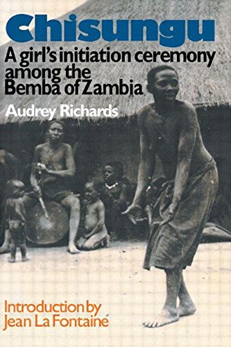 Chisungu - A Girl's Initiation Ceremony Among the Bemba of Zambia. by Audrey Richards
