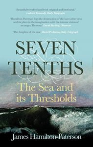 The best books on The Sea - Seven Tenths by James Hamilton-Paterson