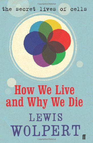 The best books on Science - How We Live, and Why We Die - The Secret Life of Cells by Lewis Wolpert