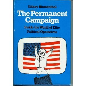 The best books on Political Spin - The Permanent Campaign by Sidney Blumenthal