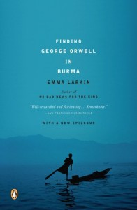 The best books on Burma - Finding George Orwell in Burma by Emma Larkin