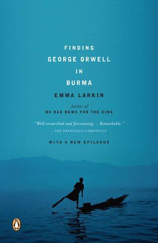 The best books on Burma - Finding George Orwell in Burma by Emma Larkin