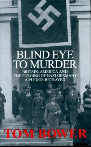 The best books on Nazi Hunters - Blind Eye to Murder by Tom Bower