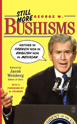 The best books on George W Bush - Still More George W. Bushisms by Al Franken & Jacob Weisberg