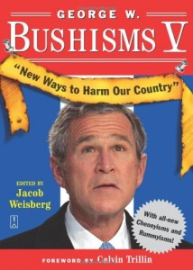 The best books on George W Bush - George W. Bushisms V by Jacob Weisberg