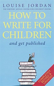 The best books on Creative Writing - How to Write for Children by Louise Jordan