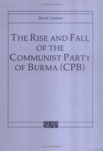 The best books on Burma - Rise and Fall of the Communist Party of Burma by Bertil Lintner