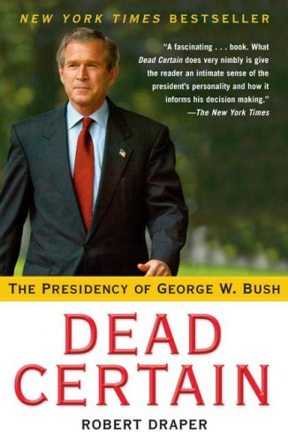The best books on George W Bush - Dead Certain by Robert Draper