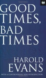 The best books on Investigative Journalism - Good Times, Bad Times by Harold Evans