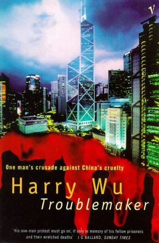 The best books on China's Darker Side - Troublemaker by Harry Wu