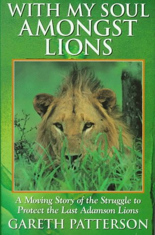 The best books on Conservation and Hippos - With My Soul Amongst Lions by Gareth Patterson