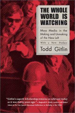The best books on The Future of the Media - The Whole World Is Watching by Todd Gitlin