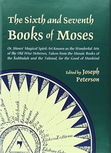 The best books on Magic - The Sixth and Seventh Books of Moses by Joseph Peterson