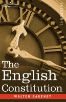 The best books on British Politics - The English Constitution by Walter Bagehot
