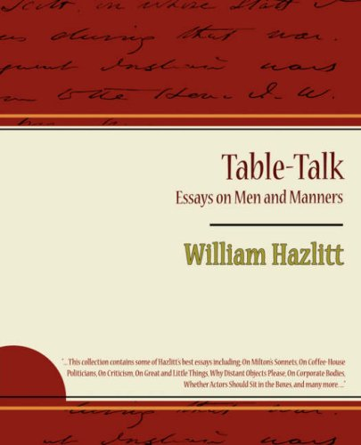 The best books on Ideas that Matter - Table-Talk, Essays on Men and Manners by William Hazlit