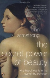 Alain de Botton recommends the best books of Illuminating Essays - The Secret Power of Beauty by John Armstrong