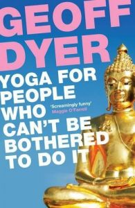 Alain de Botton recommends the best books of Illuminating Essays - Yoga For People Who Can't Be Bothered To Do It by Geoff Dyer