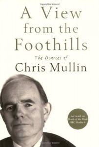 The Best Political Diaries - A View From The Foothills by Chris Mullin