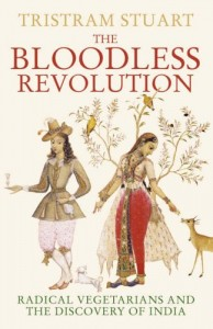 The best books on The Global Food Scandal - The Bloodless Revolution – Radical Vegetarians and the Discovery of India by Tristram Stuart