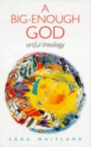 The best books on Silence - A Big-enough God by Sara Maitland