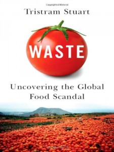 The best books on The Global Food Scandal - Waste – Uncovering the Global Food Scandal by Tristram Stuart