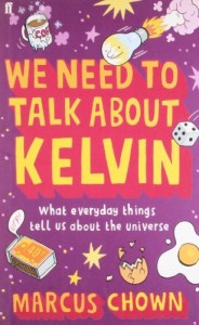 The best books on Cosmology - We Need to Talk About Kelvin by Marcus Chown
