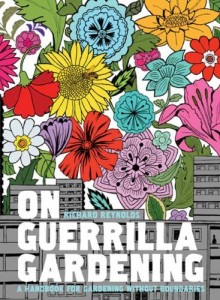 The best books on Guerrilla Gardening - On Guerrilla Gardening by Richard Reynolds
