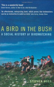 The best books on Birdwatching - A Bird in the Bush by Stephen Moss
