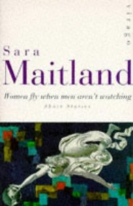 The best books on Silence - Women Fly When Men Aren't Watching by Sara Maitland