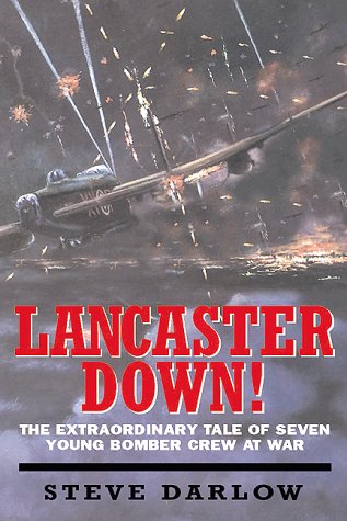 The best books on Pilots of the Second World War - Lancaster Down by Steve Darlow