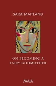 On Becoming A Fairy Godmother by Sara Maitland