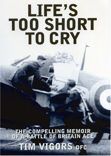 The best books on Pilots of the Second World War - Life's Too Short to Cry by Tim Vigors