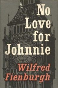 The best books on Parliamentary Politics - No Love For Johnnie by Wilfred Fienburgh