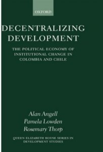 The best books on Pinochet and Chilean Politics - Decentralizing Development by Alan Angell & Alan Angell, Pamela Lowden and Rosemary Thorp