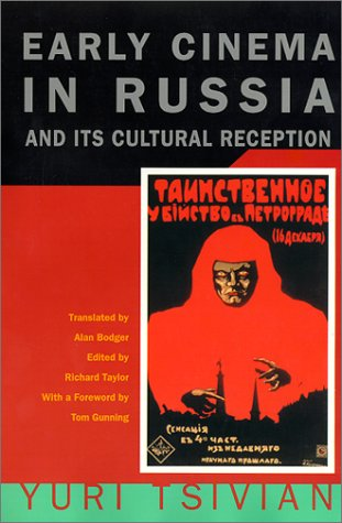 The best books on Russian Cinema - Early Cinema in Russia and its Cultural Reception by Yuri Tsivian