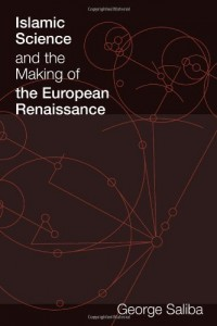 The best books on Science and Islam - Islamic Science and the Making of the European Renaissance by George Saliba