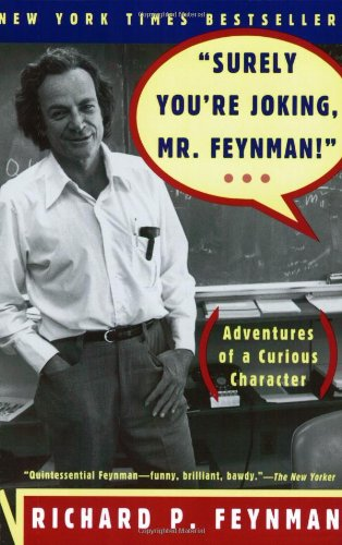 The best books on The Atom - Surely You're Joking, Mr Feynman! Adventures of a Curious Character by Ralph Leighton, Richard P Feynman and Edward Hutchings