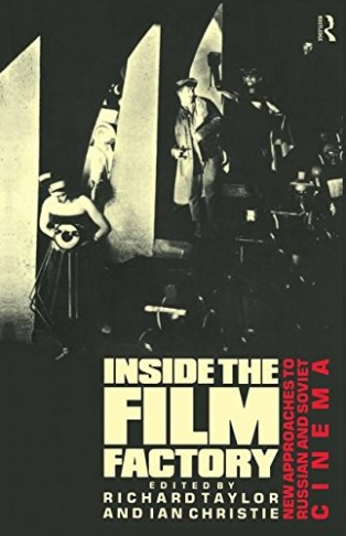 Inside the Film Factory: New Approaches to Russian and Soviet Cinema by and Richard Taylor, Ian Christie & Professor Richard Taylor