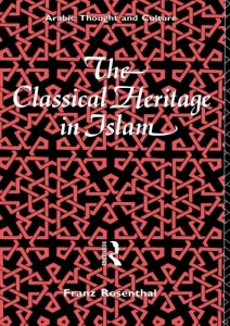 The best books on Science and Islam - The Classical Heritage in Islam by Franz Rosenthal