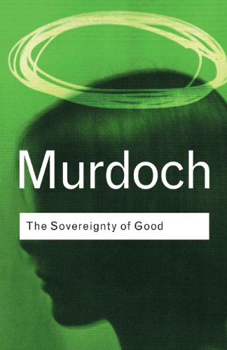 The Sovereignty of Good by Iris Murdoch