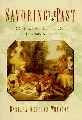 The best books on Historic Cooking - Savouring the Past by Barbara Ketcham Wheaton