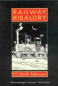 The best books on Comics - Railway Ribaldry by W Heath Robinson