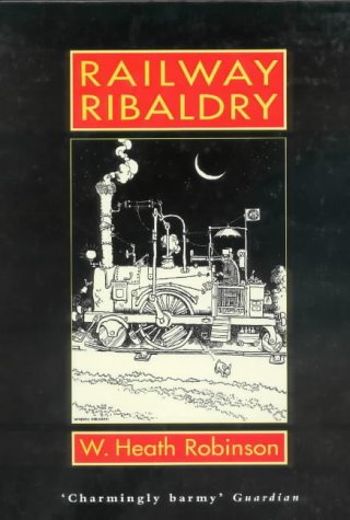 The best books on Comics - Railway Ribaldry by W Heath Robinson