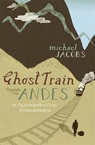 The best books on The Andes - Ghost Train Through the Andes by Michael Jacobs
