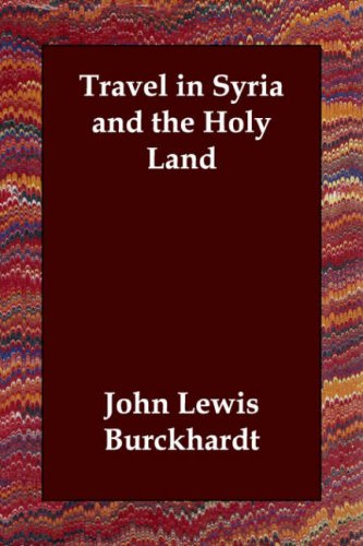 The best books on The Arabs - Travel in Syria and the Holy Land by John Lewis Burckhardt