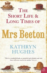 The best books on Historic Cooking - The Short Life and Long Times of Mrs Beeton by Kathryn Hughes